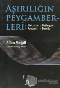 Aşırılığın Peygamberleri: Nietzche - Heidegger - Foucault - Derrida