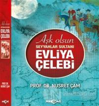 Aşk Olsun Seyyahlar Sultanı Evliya Çelebi