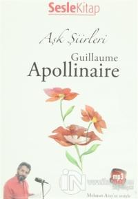 Aşk Şiirleri - Guillaume Apollinaire