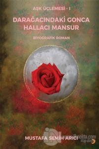 Aşk Üçlemesi 1 - Darağacındaki Gonca Hallacı Mansur