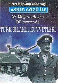 Asker Gözü ile 27 Mayıs''a Doğru DP Devrinde Türk Silahlı Kuvvetleri
