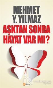 Aşktan Sonra Hayat Var Mı? %10 indirimli Mehmet Y. Yılmaz