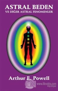 Astral Beden ve Diğer Astral Fenomenler Arthur E. Powell