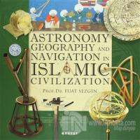 Astronomy,Geography and Navigations in İslamic Civilization Fuat Sezgi
