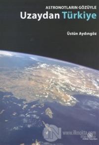 Astronotların Gözüyle Uzaydan Türkiye (Ciltli)