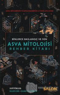 Asya Mitolojisi Rehber Kitabı: Binlerce Başlangıç ve Son (Ciltli)