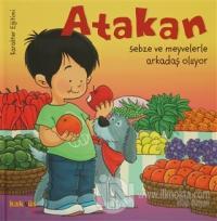 Atakan Sebze ve Meyvelerle Arkadaş Oluyor (Ciltli)