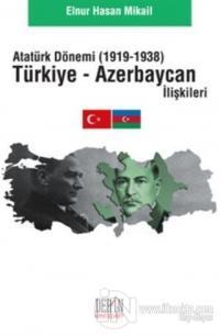 Atatürk Dönemi Türkiye - Azerbaycan İlişkileri (1919-1938)