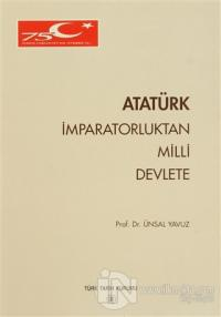 Atatürk İmparatorluktan Milli Devlete