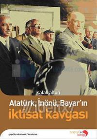 Atatürk, İnönü, Bayar'ın İktisat Kavgası