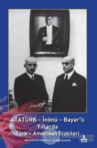 Atatürk - İnönü - Bayar'lı Yıllarda Türk - Amerikan İlişkileri Mehmet