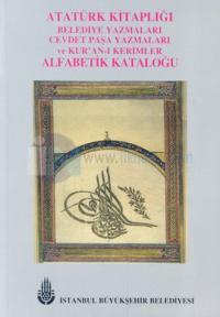 Atatürk Kitaplığı Belediye Yazmaları Cevdet Paşa Yazmaları ve Kur'anı-ı Kerimler Alfabetik Kataloğu
