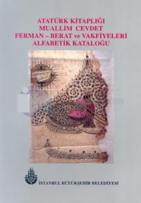 Atatürk Kitaplığı Muallim Cevdet  Ferman - Berat ve Vakfiyeleri Alfabetik Kataloğu