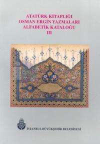 Atatürk Kitaplığı Osman Ergin Yazmaları Alfabetik Kataloğu 3