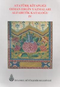 Atatürk Kitaplığı Osman Ergin Yazmaları Alfabetik Kataloğu 4