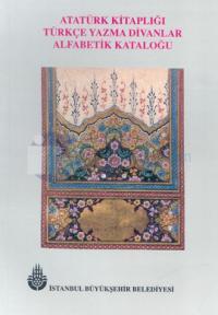 Atatürk Kitaplığı Türkçe Yazma Divanlar Alfabetik Kataloğu