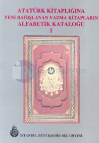 Atatürk Kitaplığına Yeni Bağışlanan Yazma Kitapların Alfabetik Kataloğu 1