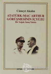 Atatürk-Mac Arthur Görüşmesinin İçyüzü %20 indirimli Cüneyt Akalın