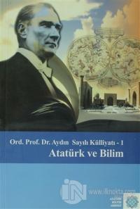 Atatürk Ve Bilim - Aydın Sayılı Külliyatı :1 %15 indirimli Aydın Sayıl