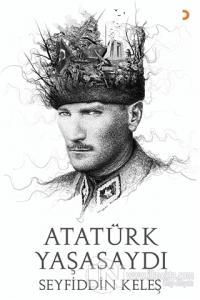Atatürk Yaşasaydı