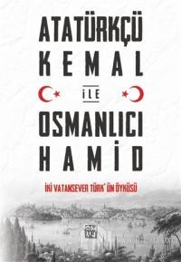 Atatürkçü Kemal ile Osmanlıcı Hamid - İki Vatansever Türk'ün Öyküsü