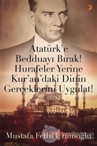 Atatürk'e Bedduayı Bırak! Hurafeler Yerine Kur'an'daki Dinin Gerçeklerini Uygulat!