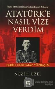 Atatürk'e Nasıl Vize Verdim İngiliz İstihbarat Subayı Yüzbaşı Bennett Anlatıyor