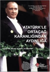 Atatürk'le Ortaçağ Karanlığından Aydınlığa