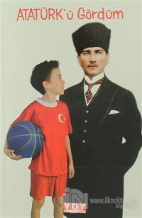 Atatürk'ü Gördüm