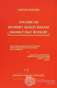 Atatürk'ün Devrimci Adalet Bakanı Mahmut Esat Bozkurt 1-2 Aydınlanma, Uygarlaşma, Çağdaşlaşma Devri