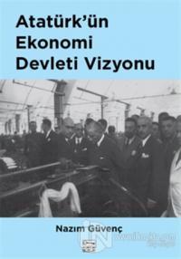 Atatürk'ün Ekonomi Devleti Vizyonu %15 indirimli Nazım Güvenç