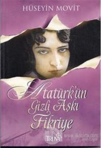Atatürk'ün Gizli Aşkı Fikriye