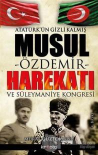 Atatürk'ün Gizli Kalmış Musul Harekatı