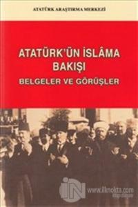 Atatürk'ün İslam'a Bakışı: Belgeler ve Görüşler