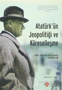 Atatürk'ün Jeopolitiği ve Küreselleşme : Mayıs 2011/ Sayı: 6