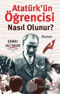 Atatürk'ün Öğrencisi Nasıl Olunur?