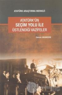 Atatürk'ün Seçim Yolu ile Üstlendiği Vazifeler