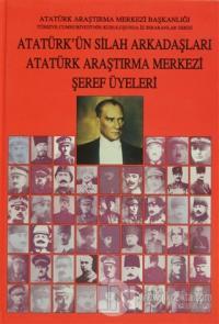 Atatürk'ün Silah Arkadaşları Atatürk Araştırma Merkezi Şeref Üyeleri (Ciltli)
