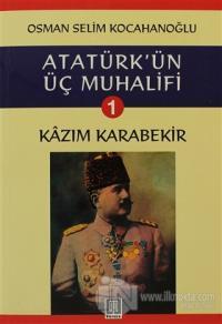 Atatürk'ün Üç Muhalifi 1. Kitap: Kazım Karabekir