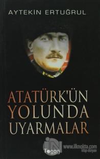 Atatürk'ün Yolunda Uyarmalar