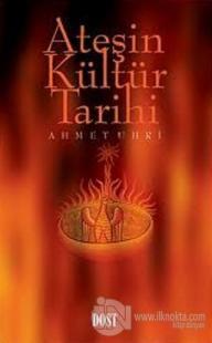 Ateşin Kültür Tarihi %20 indirimli Ahmet Uhri