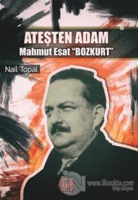 Ateşten Adam - Mahmut Esat Bozkurt