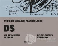 Atipik Bir Mimarlık Pratiği Olarak DS: Kır Resminden Peyzaja - Belgelemeden Korumaya (Ciltli)