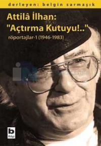 Attila İlhan:Açtırma Kutuyu-Röportajlar 1