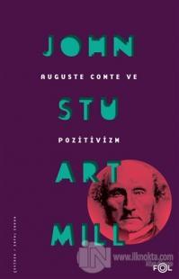 Auguste Comte ve Pozitivizm John Stuart Mill