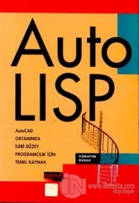 Auto Lisp AutoCAD Ortamında İleri Düzey Programcılık İçin Temel Kaynak
