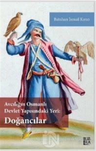 Avcılığın Osmanlı Devlet Yapısındaki Yeri - Doğancılar