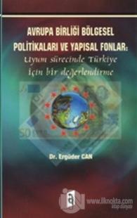 Avrupa Birliği Bölgesel Politikaları ve Yapısal Fonlar: Uyum Sürecinde Türkiye İçin Bir Değerlendirme
