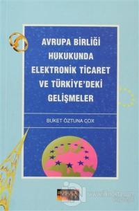 Avrupa Birliği Hukukunda Elektronik Ticaret ve Türkiye'deki Gelişmeler