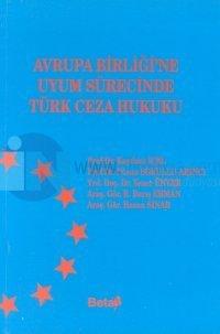 Avrupa Birliği'ne Uyum Sürecinde Türk Ceza Hukuku